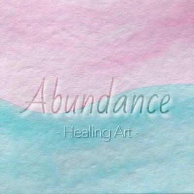 Abundance(アバンダンス)・Healing Art(ヒーリングアート)・Love&Gift(宇宙からの贈り物)