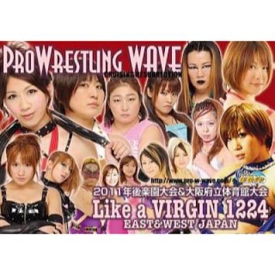 2011年後楽園大会&大阪府立体育館大会 Like a VIRGIN 1224 EAST & WEST JAPAN